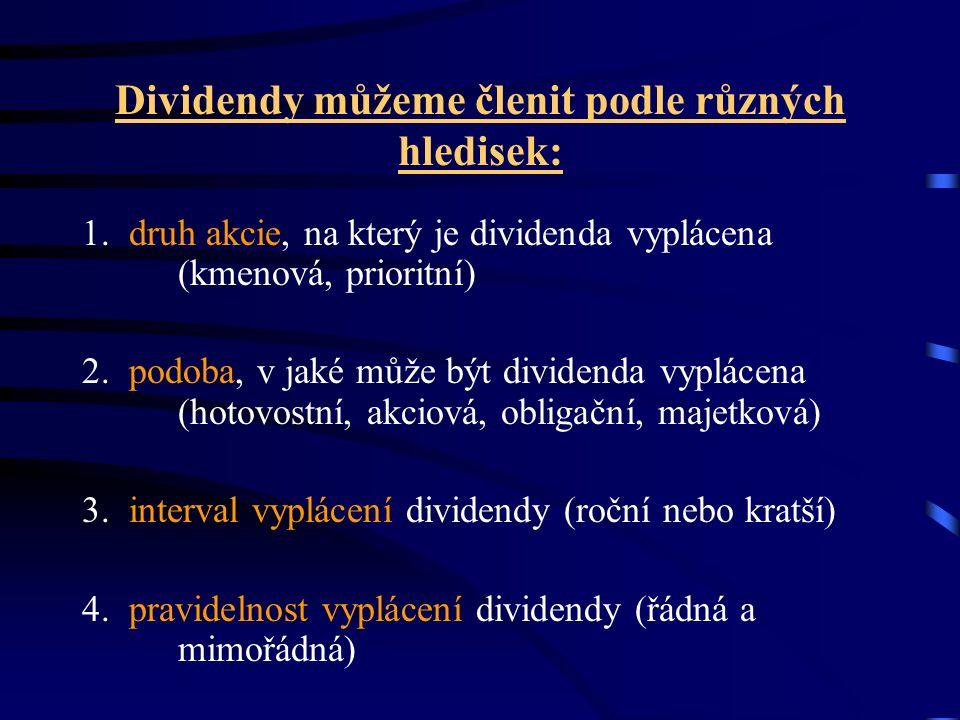 Dividendy můžeme členit podle různých hledisek: 1. druh akcie, na který je dividenda vyplácena (kmenová, prioritní) 2. podoba, v jaké může být dividen