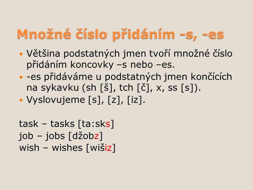Množné číslo přidáním -s, -es Většina podstatných jmen tvoří množné číslo přidáním koncovky –s nebo –es.