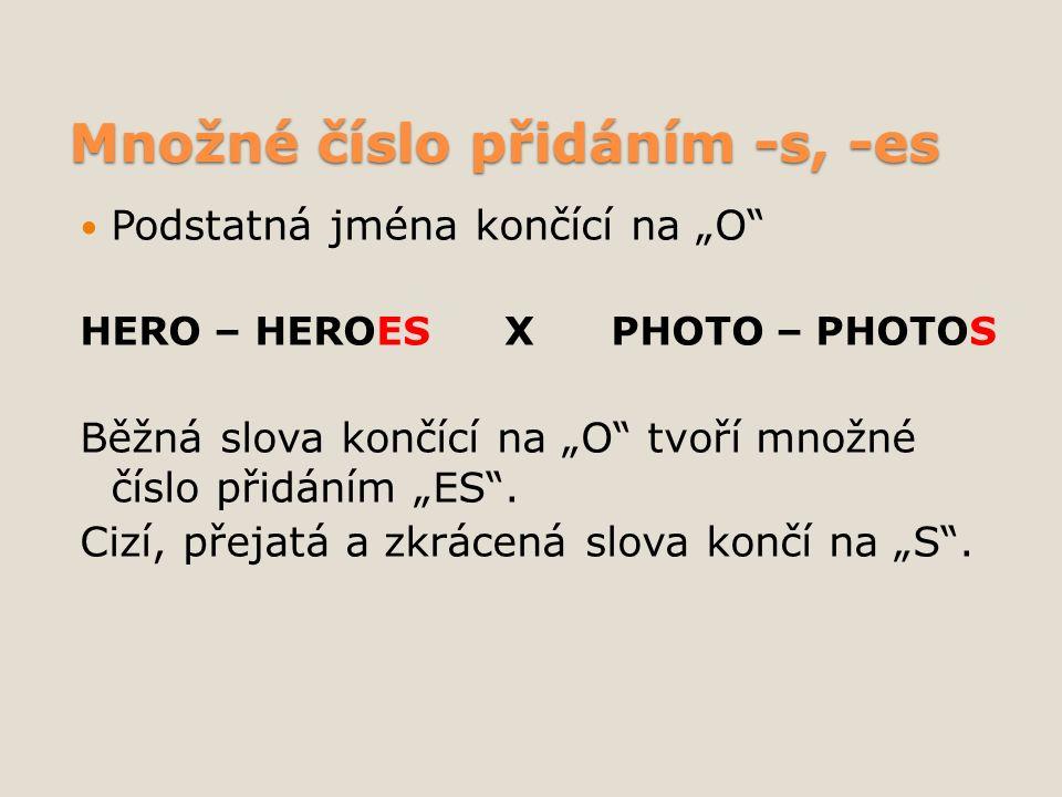 """Množné číslo přidáním -s, -es Podstatná jména končící na """"O HERO – HEROESXPHOTO – PHOTOS Běžná slova končící na """"O tvoří množné číslo přidáním """"ES ."""