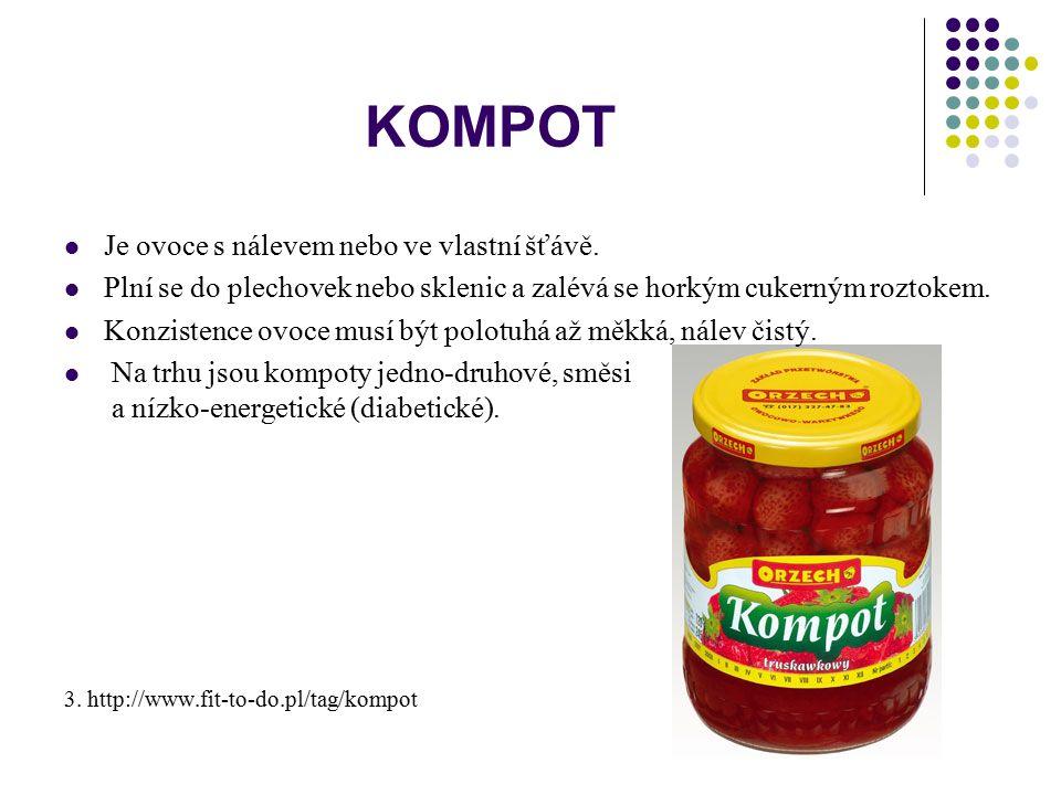 KOMPOT Je ovoce s nálevem nebo ve vlastní šťávě. Plní se do plechovek nebo sklenic a zalévá se horkým cukerným roztokem. Konzistence ovoce musí být po