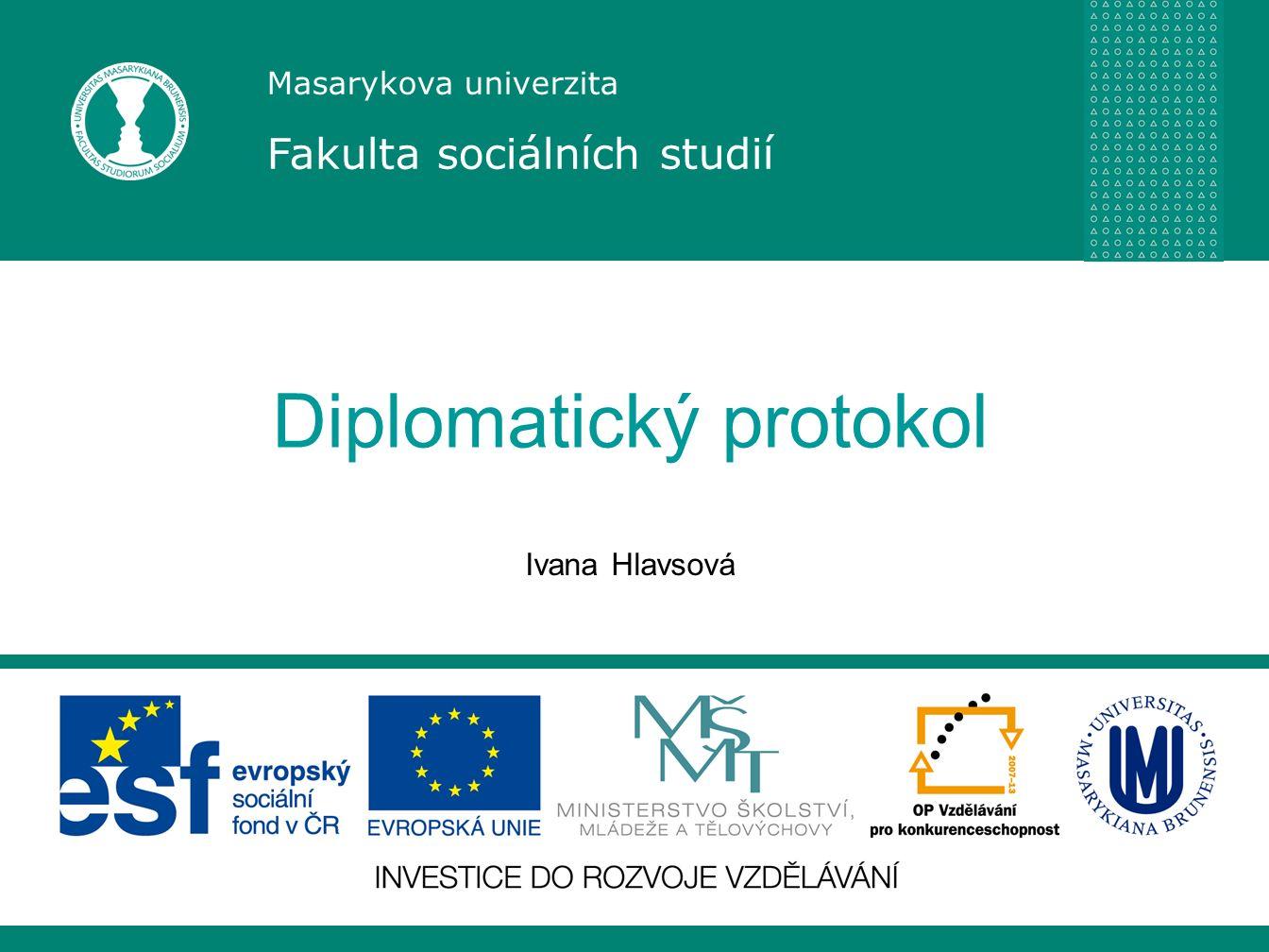 Masarykova univerzita Fakulta sociálních studií Diplomatický protokol Ivana Hlavsová