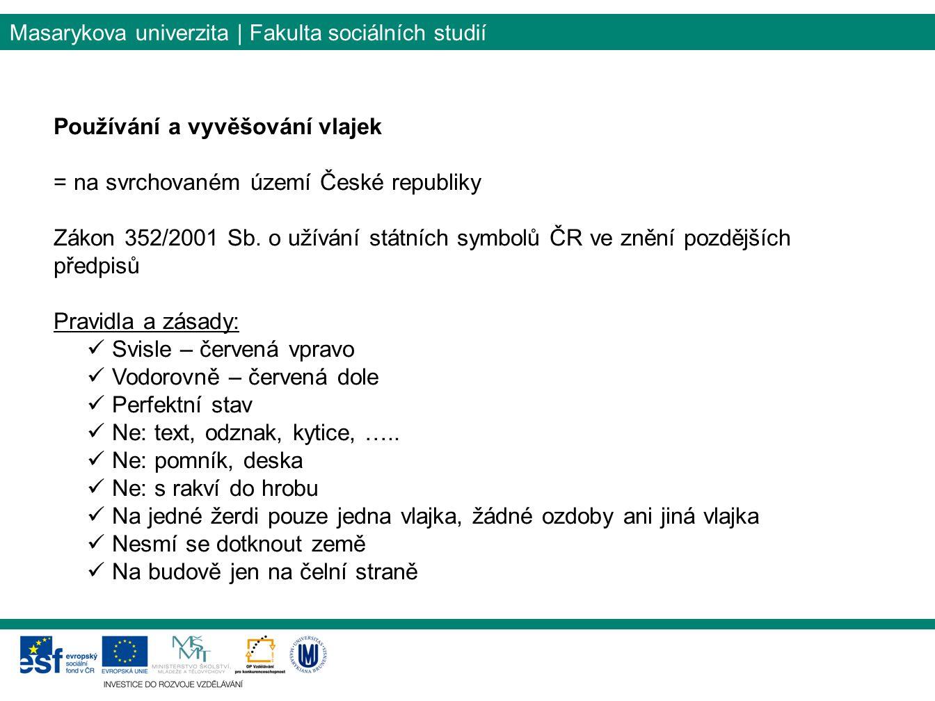 Masarykova univerzita | Fakulta sociálních studií Používání a vyvěšování vlajek = na svrchovaném území České republiky Zákon 352/2001 Sb.