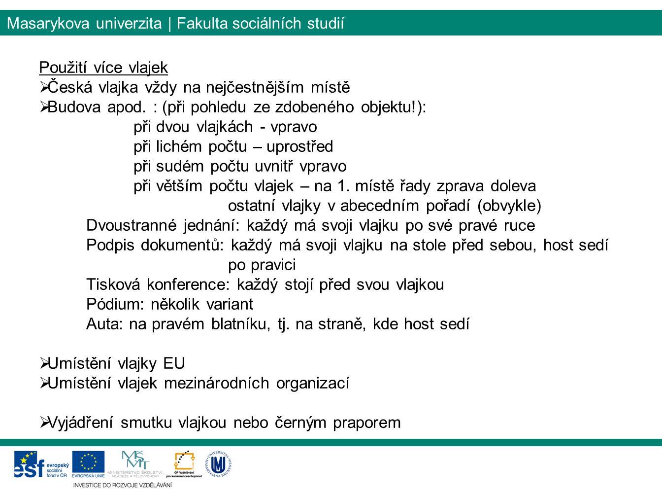 Masarykova univerzita | Fakulta sociálních studií Použití více vlajek  Česká vlajka vždy na nejčestnějším místě  Budova apod.