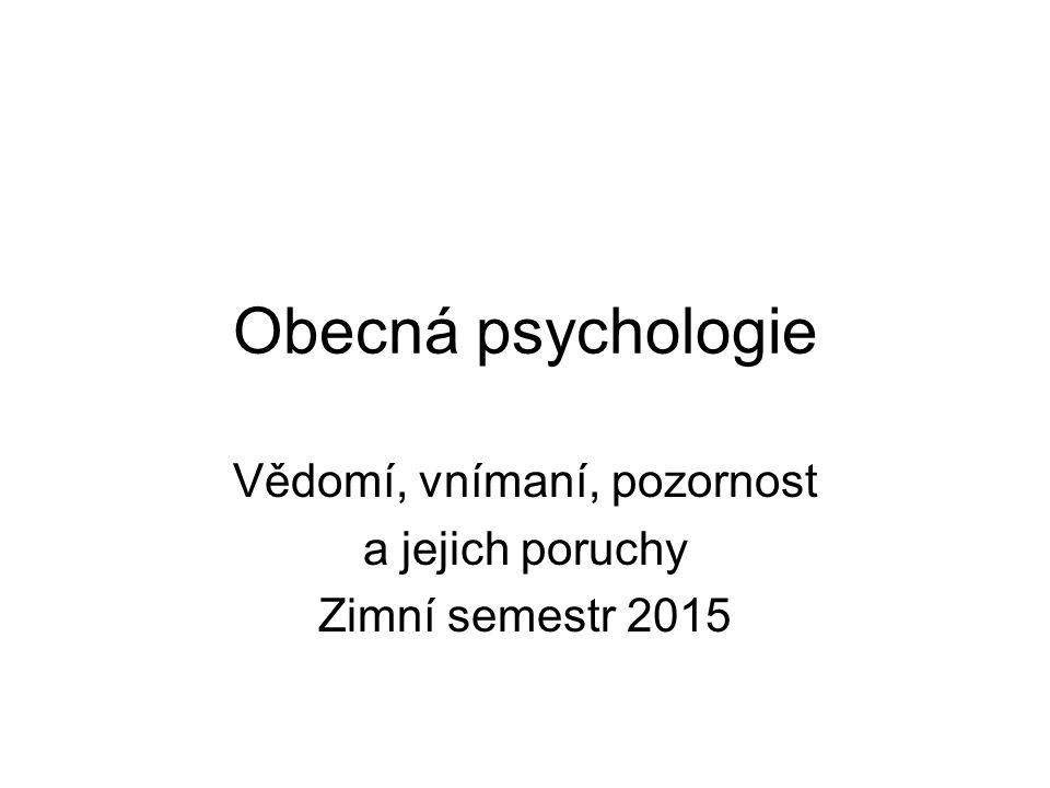 Obecná psychologie Vědomí, vnímaní, pozornost a jejich poruchy Zimní semestr 2015