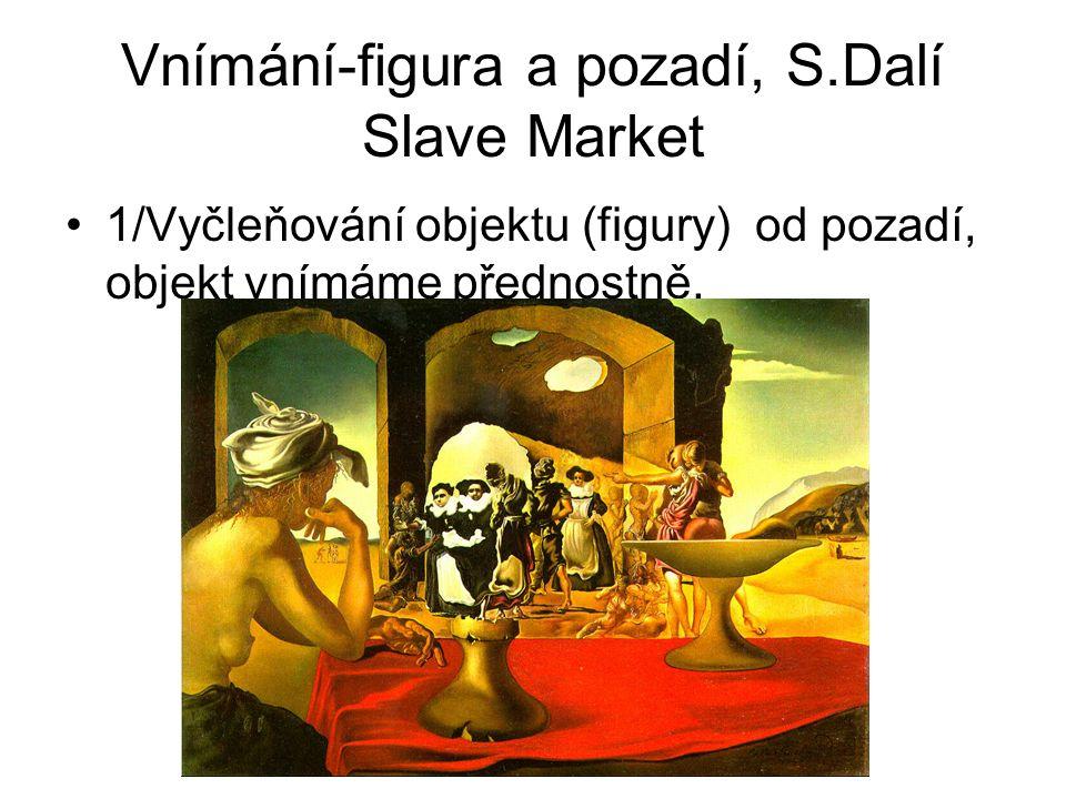 Vnímání-figura a pozadí, S.Dalí Slave Market 1/Vyčleňování objektu (figury) od pozadí, objekt vnímáme přednostně.