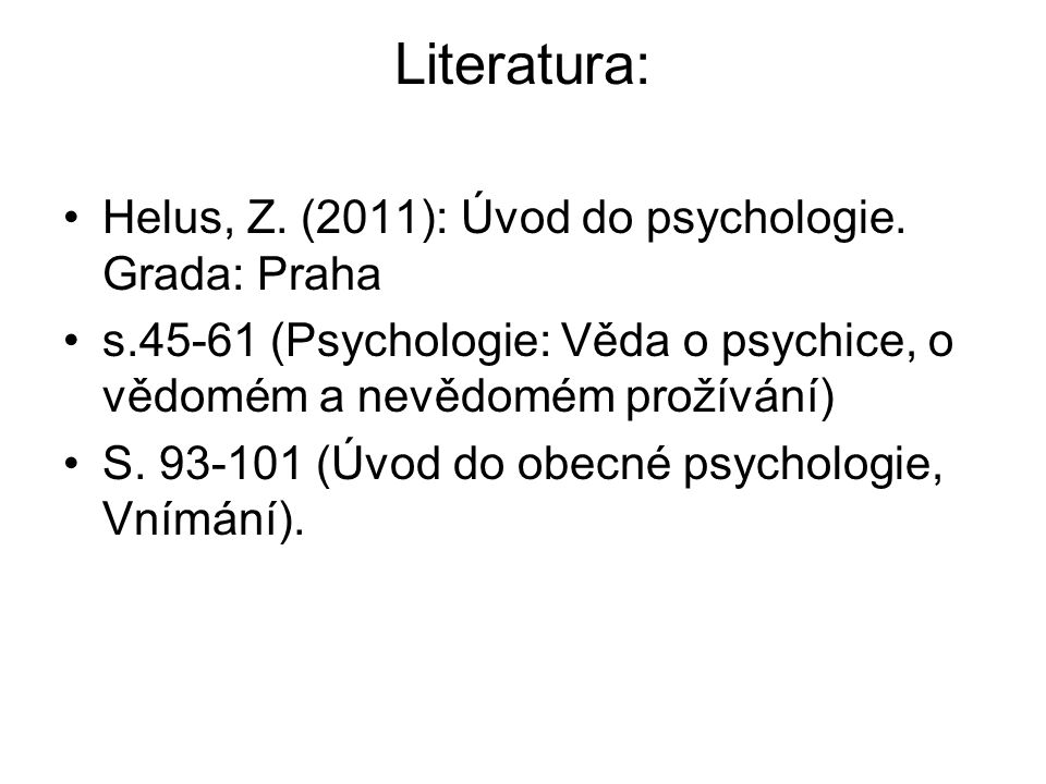 Literatura: Helus, Z. (2011): Úvod do psychologie.