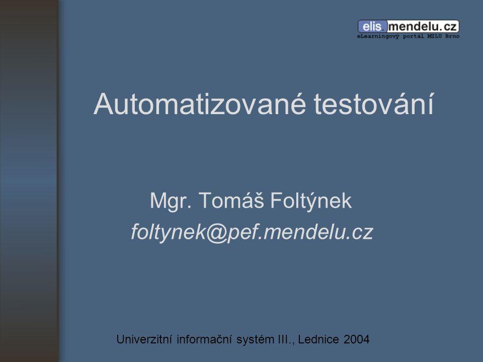 Univerzitní informační systém III., Lednice 2004 Automatizované testování Mgr.