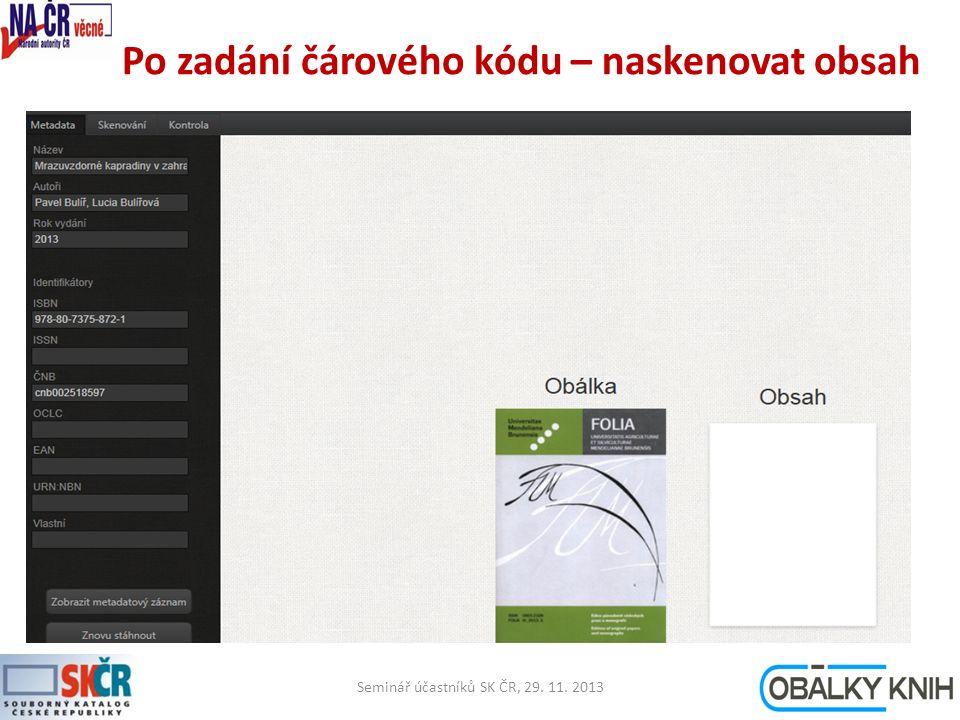 Po zadání čárového kódu – naskenovat obsah Seminář účastníků SK ČR, 29. 11. 201315