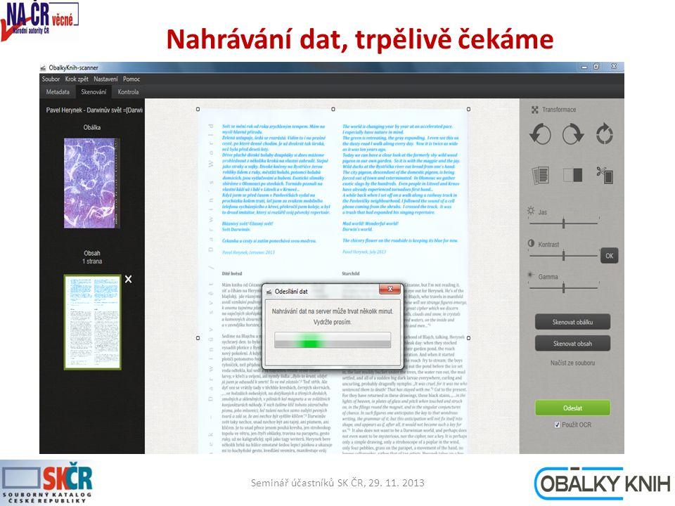 Nahrávání dat, trpělivě čekáme Seminář účastníků SK ČR, 29. 11. 201321