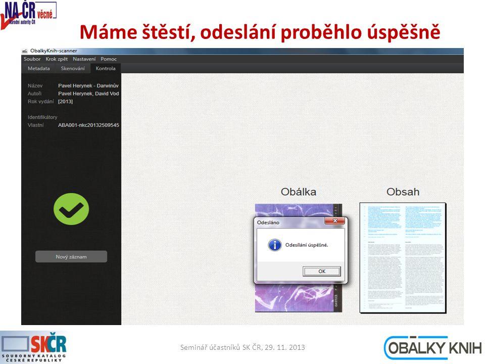 Máme štěstí, odeslání proběhlo úspěšně Seminář účastníků SK ČR, 29. 11. 201322