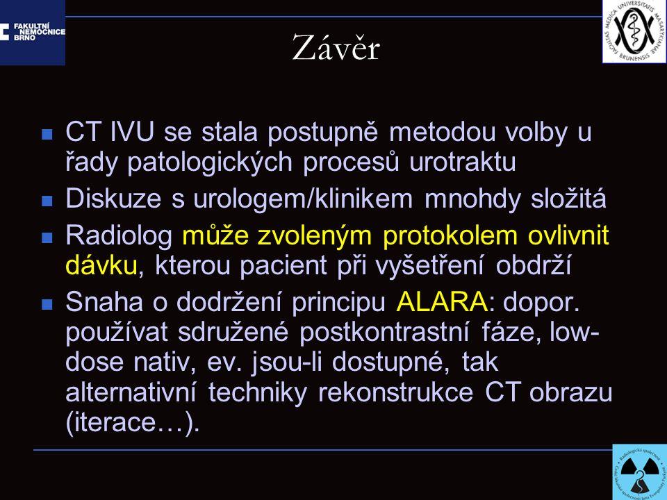 Závěr CT IVU se stala postupně metodou volby u řady patologických procesů urotraktu Diskuze s urologem/klinikem mnohdy složitá Radiolog může zvoleným protokolem ovlivnit dávku, kterou pacient při vyšetření obdrží Snaha o dodržení principu ALARA: dopor.