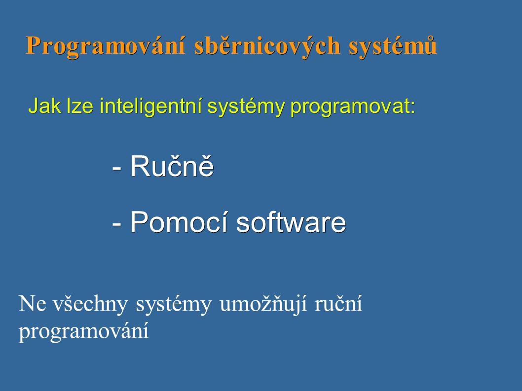 Programování sběrnicových systémů Programování sběrnicových systémů Jak lze inteligentní systémy programovat: - Ručně - Pomocí software Ne všechny systémy umožňují ruční programování