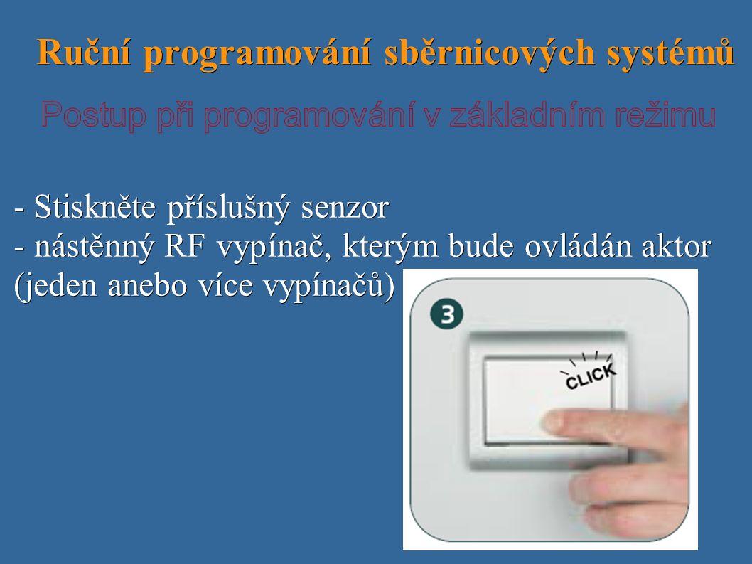 Ruční programování sběrnicových systémů Ruční programování sběrnicových systémů - Stiskněte příslušný senzor - nástěnný RF vypínač, kterým bude ovládán aktor (jeden anebo více vypínačů)