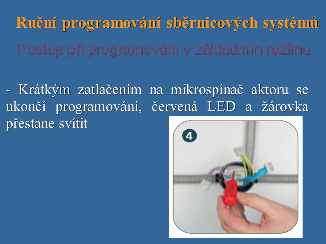 Ruční programování sběrnicových systémů Ruční programování sběrnicových systémů - Krátkým zatlačením na mikrospínač aktoru se ukončí programování, červená LED a žárovka přestane svítit