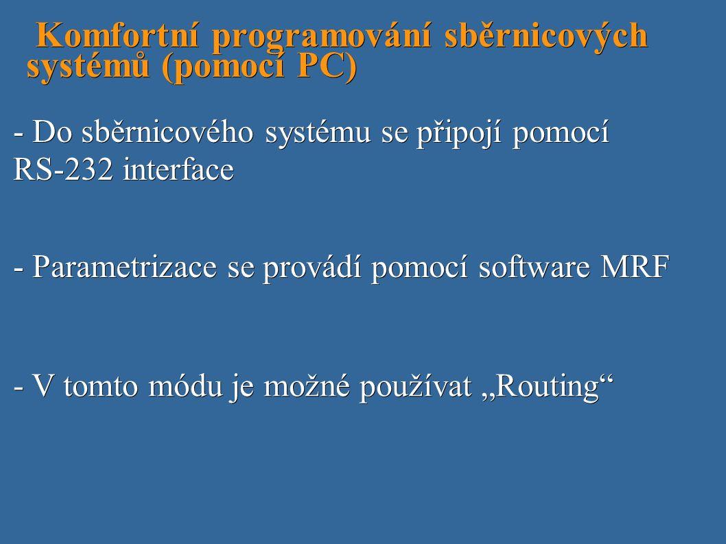 """Komfortní programování sběrnicových systémů (pomocí PC) Komfortní programování sběrnicových systémů (pomocí PC) - V tomto módu je možné používat """"Routing - Parametrizace se provádí pomocí software MRF - Do sběrnicového systému se připojí pomocí RS-232 interface"""