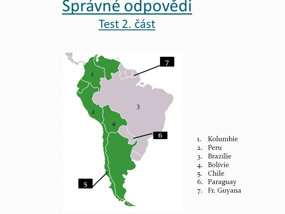 Správné odpovědi Test 2. část 1.Kolumbie 2.Peru 3.Brazílie 4.Bolívie 5.Chile 6.Paraguay 7.Fr. Guyana 1 2 3 4 6 5 7