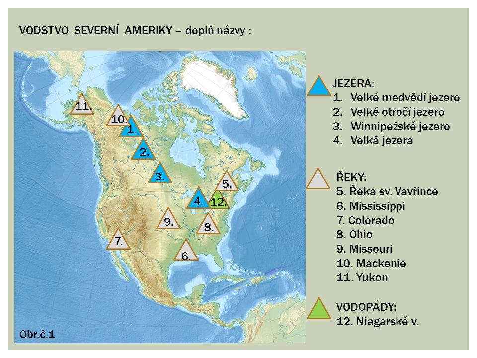 VODSTVO SEVERNÍ AMERIKY – doplň názvy : ŘEKY: 5. Řeka sv. Vavřince 6. Mississippi 7. Colorado 8. Ohio 9. Missouri 10. Mackenie 11. Yukon JEZERA: 1.Vel