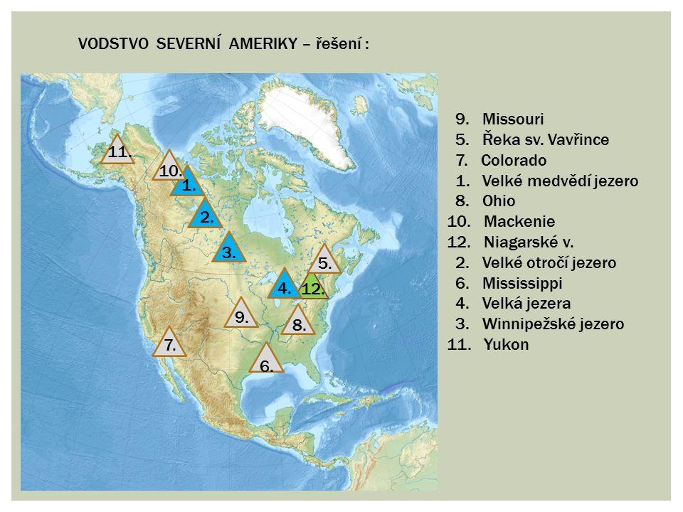 VODSTVO SEVERNÍ AMERIKY – řešení : 9. Missouri 5. Řeka sv. Vavřince 7. Colorado 1. Velké medvědí jezero 8. Ohio 10. Mackenie 12. Niagarské v. 2. Velké