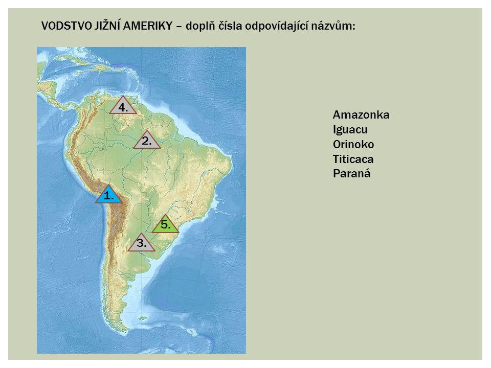 VODSTVO JIŽNÍ AMERIKY – doplň čísla odpovídající názvům: 1. 2. 3. 4. 5. Amazonka Iguacu Orinoko Titicaca Paraná