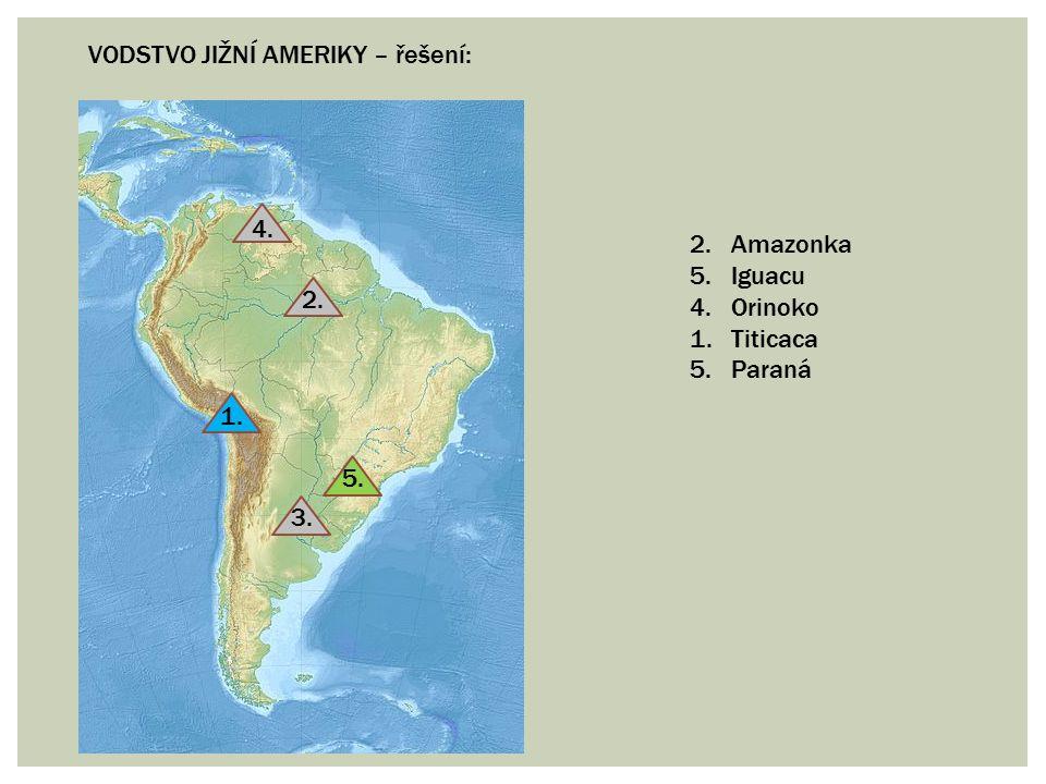 VODSTVO JIŽNÍ AMERIKY – řešení: 1. 2. 3. 4. 5. 2. Amazonka 5. Iguacu 4. Orinoko 1. Titicaca 5. Paraná