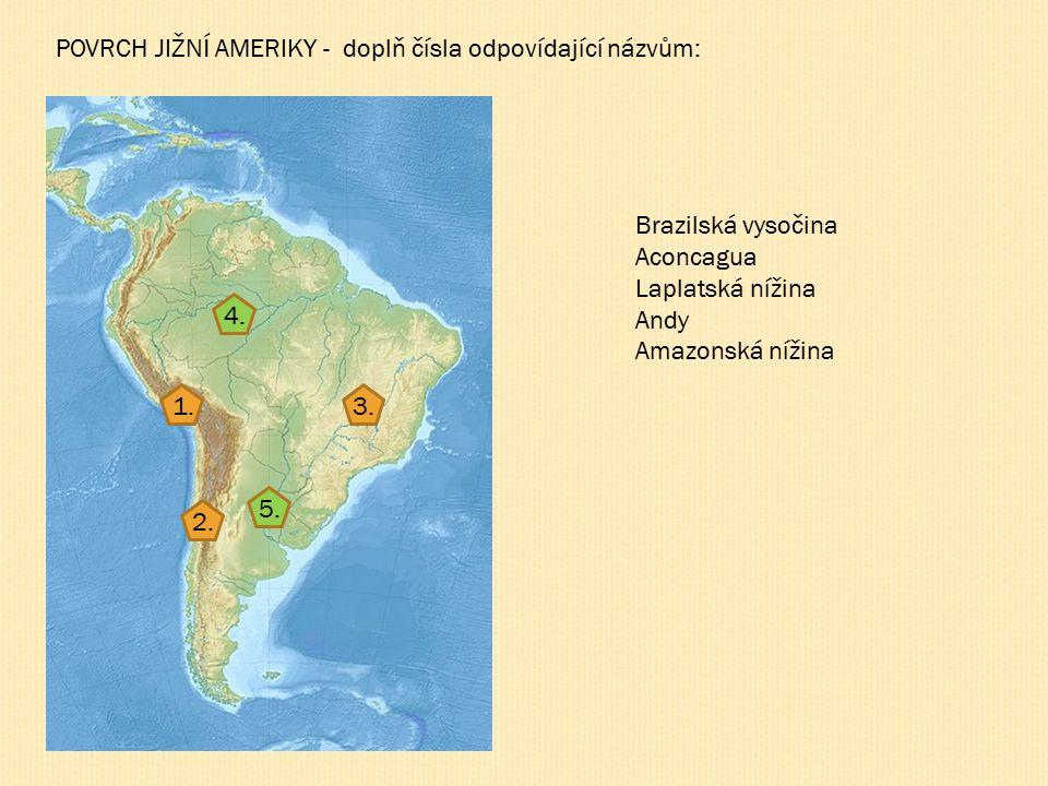 POVRCH JIŽNÍ AMERIKY - řešení: 1.2. 3. 4. 5. 3. Brazilská vysočina 2.