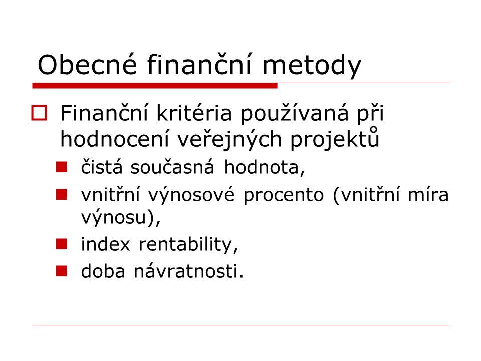 Obecné finanční metody FFinanční kritéria používaná při hodnocení veřejných projektů čistá současná hodnota, vnitřní výnosové procento (vnitřní míra výnosu), index rentability, doba návratnosti.