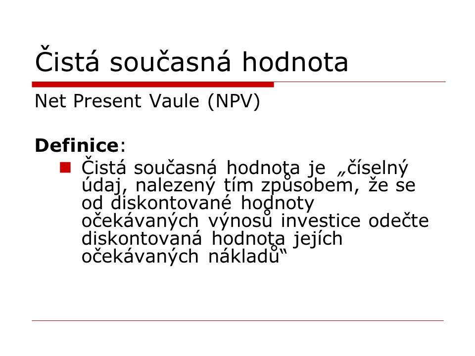 """Čistá současná hodnota Net Present Vaule (NPV) Definice: Čistá současná hodnota je """"číselný údaj, nalezený tím způsobem, že se od diskontované hodnoty očekávaných výnosů investice odečte diskontovaná hodnota jejích očekávaných nákladů"""
