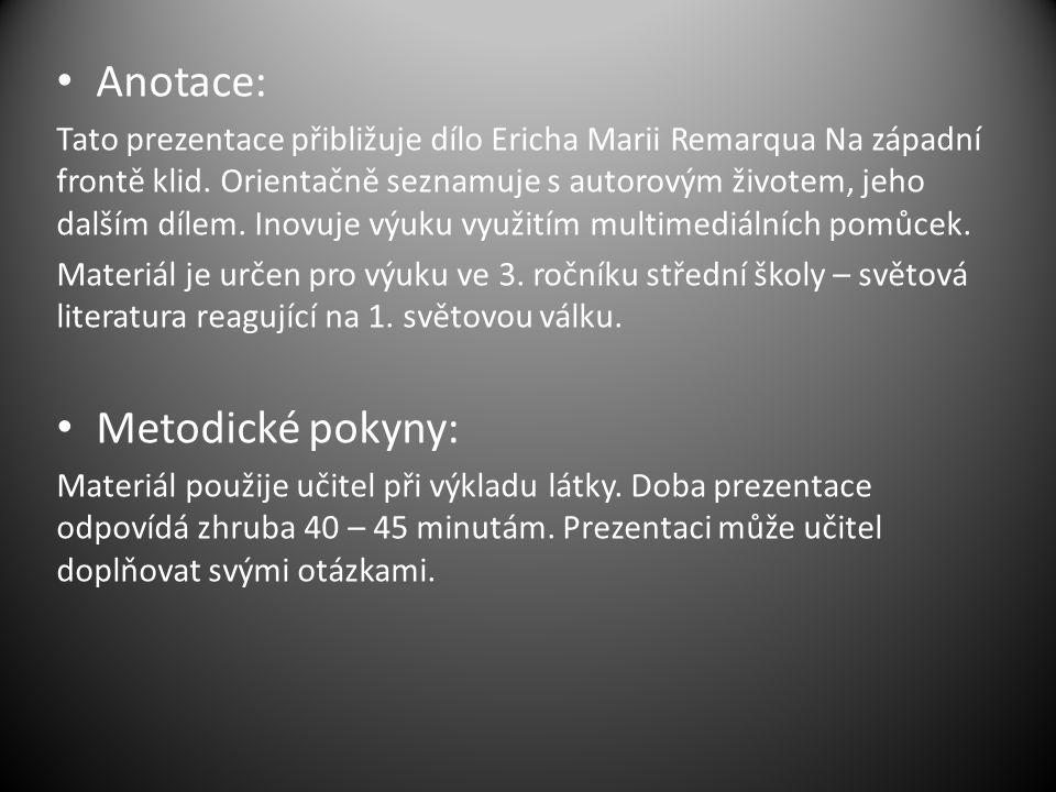 Anotace: Tato prezentace přibližuje dílo Ericha Marii Remarqua Na západní frontě klid.