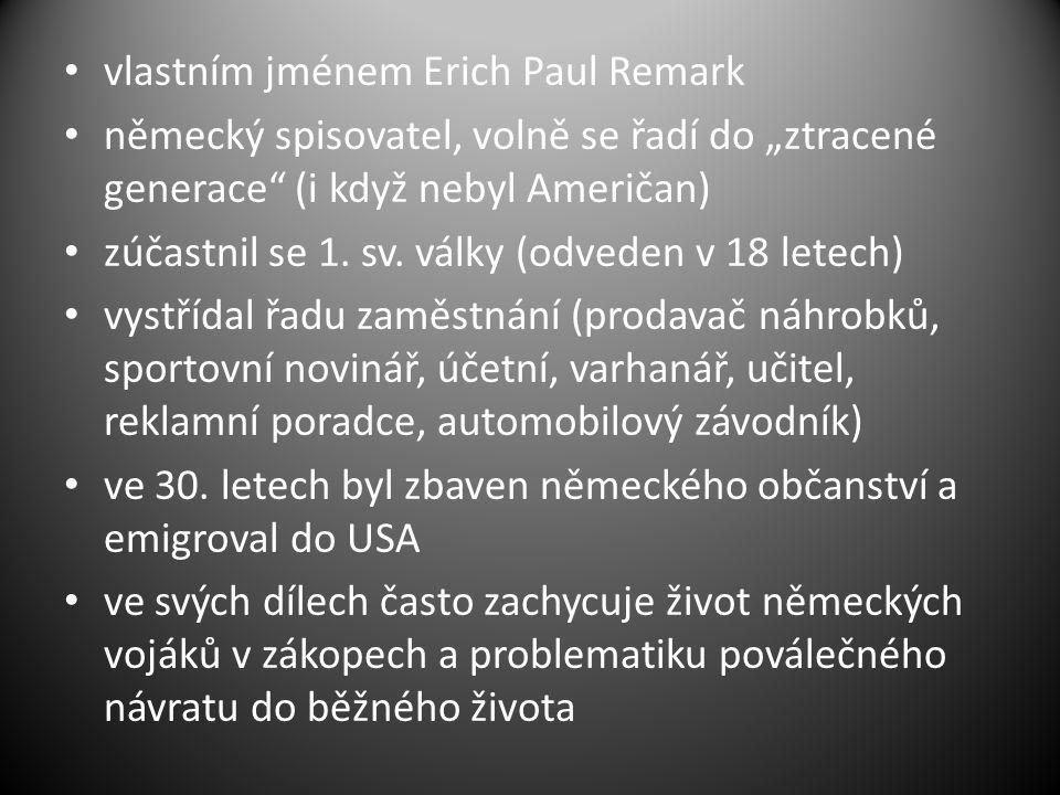 """vlastním jménem Erich Paul Remark německý spisovatel, volně se řadí do """"ztracené generace (i když nebyl Američan) zúčastnil se 1."""