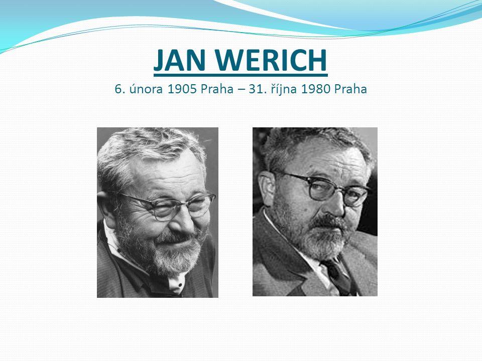 JAN WERICH 6. února 1905 Praha – 31. října 1980 Praha