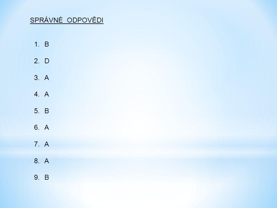 SPRÁVNÉ ODPOVĚDI 1.B 2.D 3.A 4.A 5.B 6.A 7.A 8.A 9.B