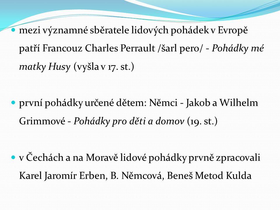 mezi významné sběratele lidových pohádek v Evropě patří Francouz Charles Perrault /šarl pero/ - Pohádky mé matky Husy (vyšla v 17.