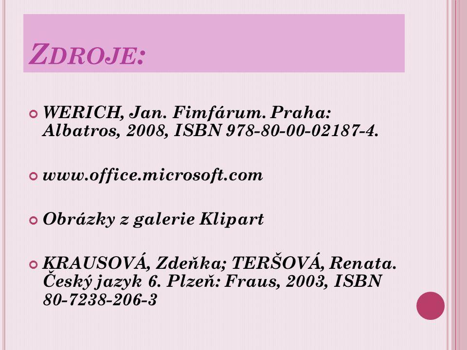 Z DROJE : WERICH, Jan. Fimfárum. Praha: Albatros, 2008, ISBN 978-80-00-02187-4. www.office.microsoft.com Obrázky z galerie Klipart KRAUSOVÁ, Zdeňka; T