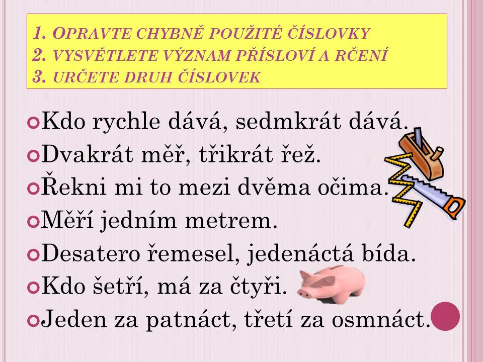 1.O PRAVTE CHYBNĚ POUŽITÉ ČÍSLOVKY 2. VYSVĚTLETE VÝZNAM PŘÍSLOVÍ A RČENÍ 3.