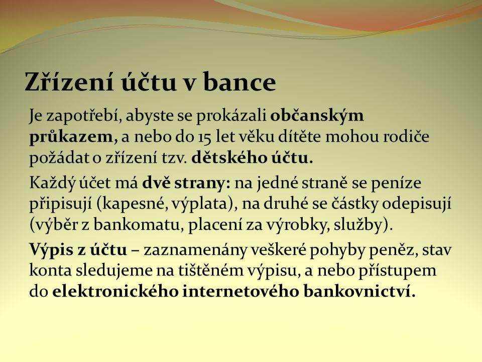 Zřízení účtu v bance Je zapotřebí, abyste se prokázali občanským průkazem, a nebo do 15 let věku dítěte mohou rodiče požádat o zřízení tzv. dětského ú