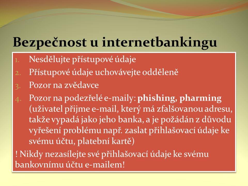 Bezpečnost u internetbankingu 1. Nesdělujte přístupové údaje 2. Přístupové údaje uchovávejte odděleně 3. Pozor na zvědavce 4. Pozor na podezřelé e-mai