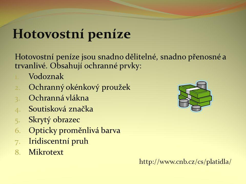 Hotovostní peníze Hotovostní peníze jsou snadno dělitelné, snadno přenosné a trvanlivé. Obsahují ochranné prvky: 1. Vodoznak 2. Ochranný okénkový prou