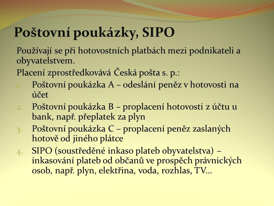 Poštovní poukázky, SIPO Používají se při hotovostních platbách mezi podnikateli a obyvatelstvem. Placení zprostředkovává Česká pošta s. p.: 1. Poštovn