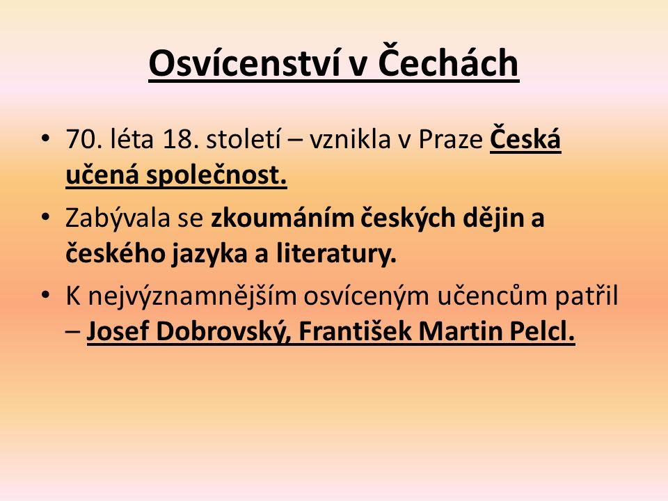 Josef Dobrovský Velmi se zajímal o minulost českého národa, o jeho jazyk i literaturu.
