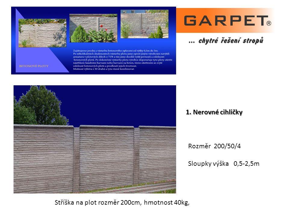 1. Nerovné cihličky Rozměr 200/50/4 Sloupky výška 0,5-2,5m Stříška na plot rozměr 200cm, hmotnost 40kg,