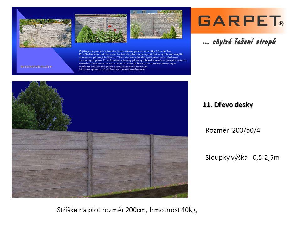 11. Dřevo desky Rozměr 200/50/4 Sloupky výška 0,5-2,5m Stříška na plot rozměr 200cm, hmotnost 40kg,