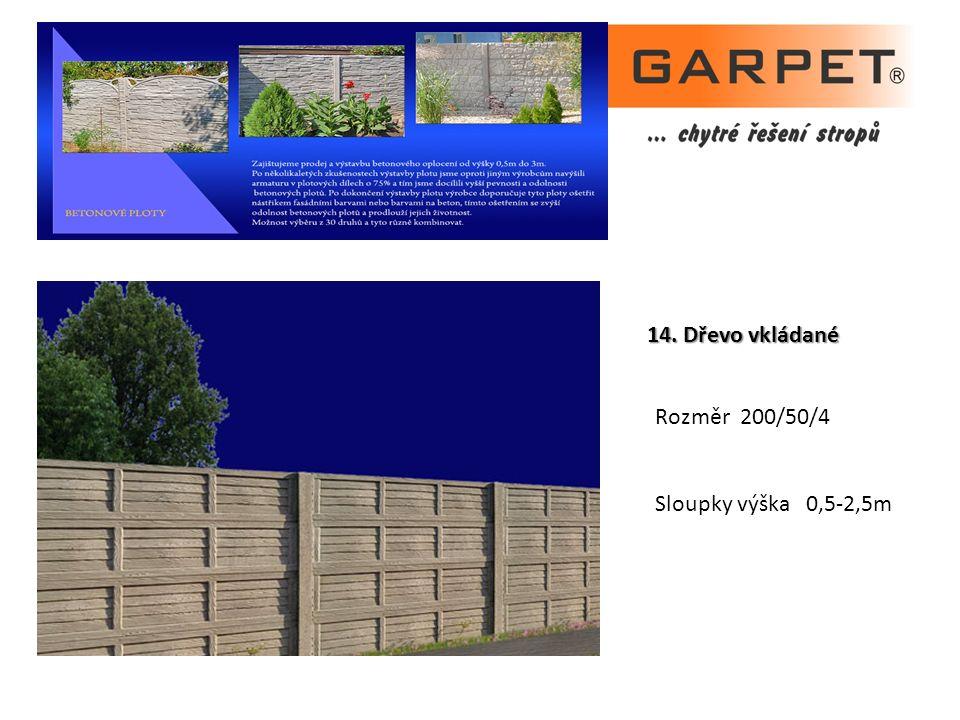 14. Dřevo vkládané Rozměr 200/50/4 Sloupky výška 0,5-2,5m