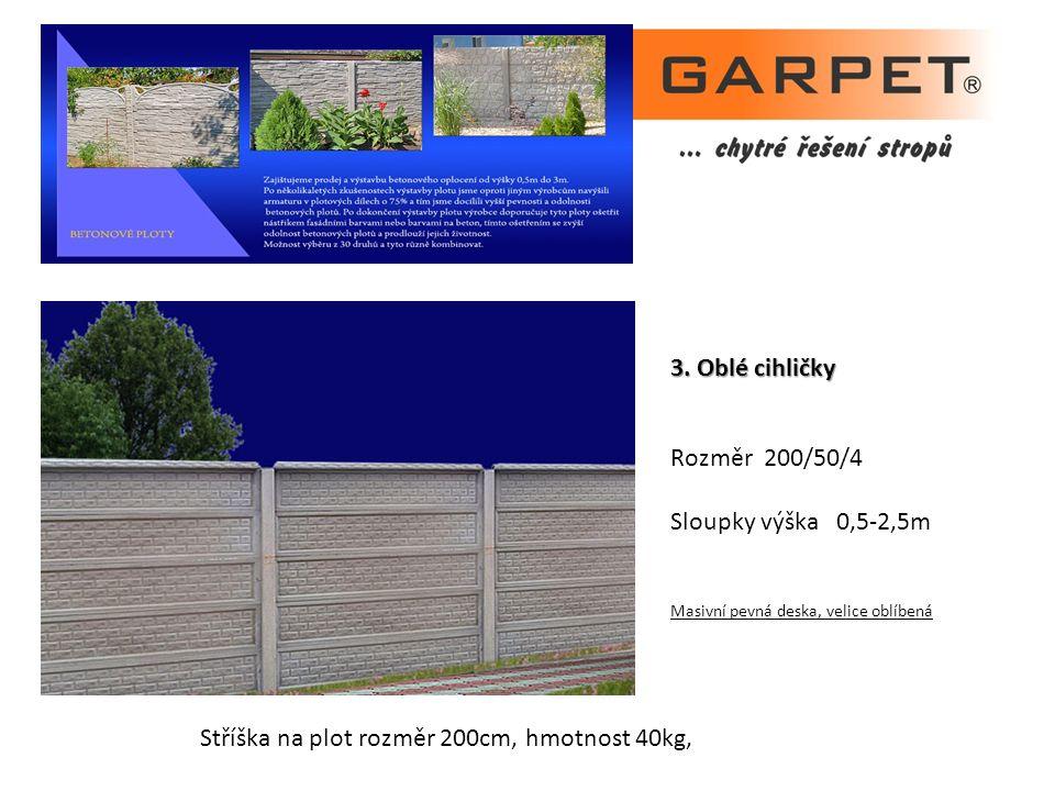 3. Oblé cihličky Rozměr 200/50/4 Sloupky výška 0,5-2,5m Masivní pevná deska, velice oblíbená Stříška na plot rozměr 200cm, hmotnost 40kg,
