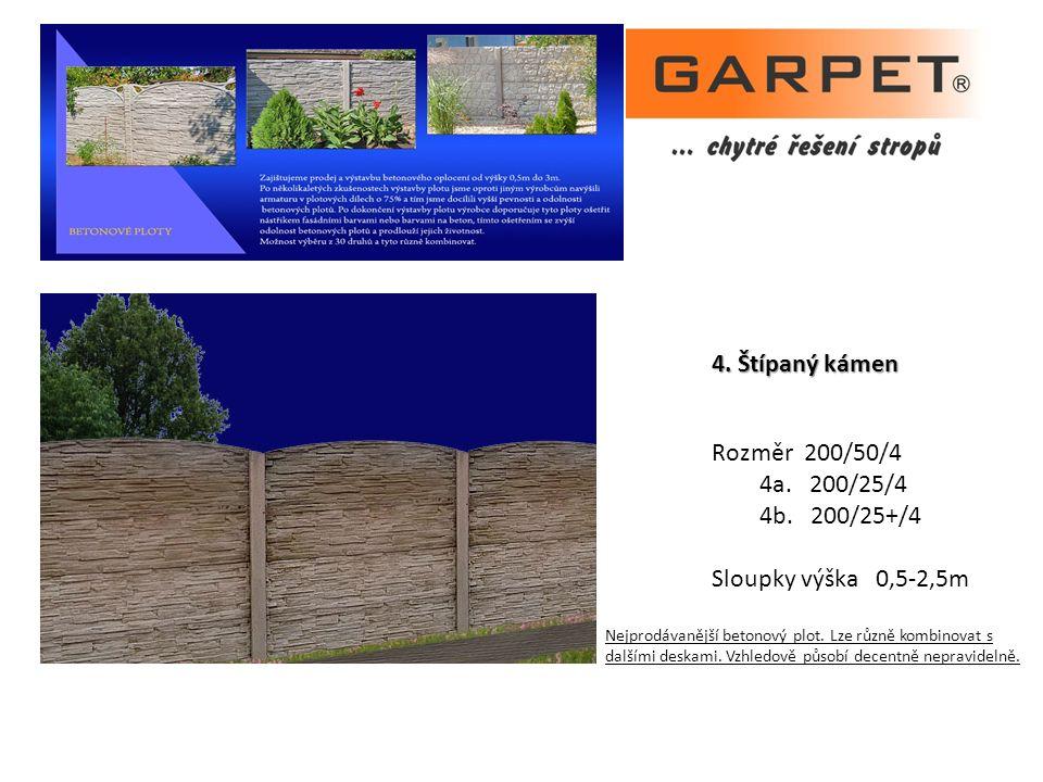4. Štípaný kámen Rozměr 200/50/4 4a. 200/25/4 4b. 200/25+/4 Sloupky výška 0,5-2,5m Nejprodávanější betonový plot. Lze různě kombinovat s dalšími deska