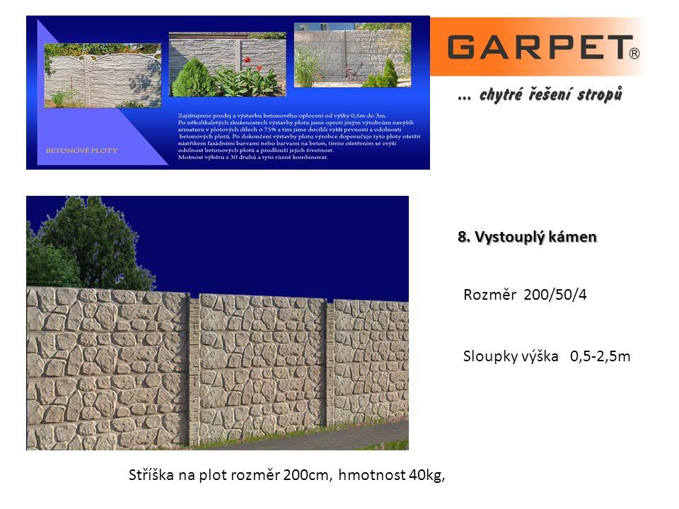 8. Vystouplý kámen Rozměr 200/50/4 Sloupky výška 0,5-2,5m Stříška na plot rozměr 200cm, hmotnost 40kg,