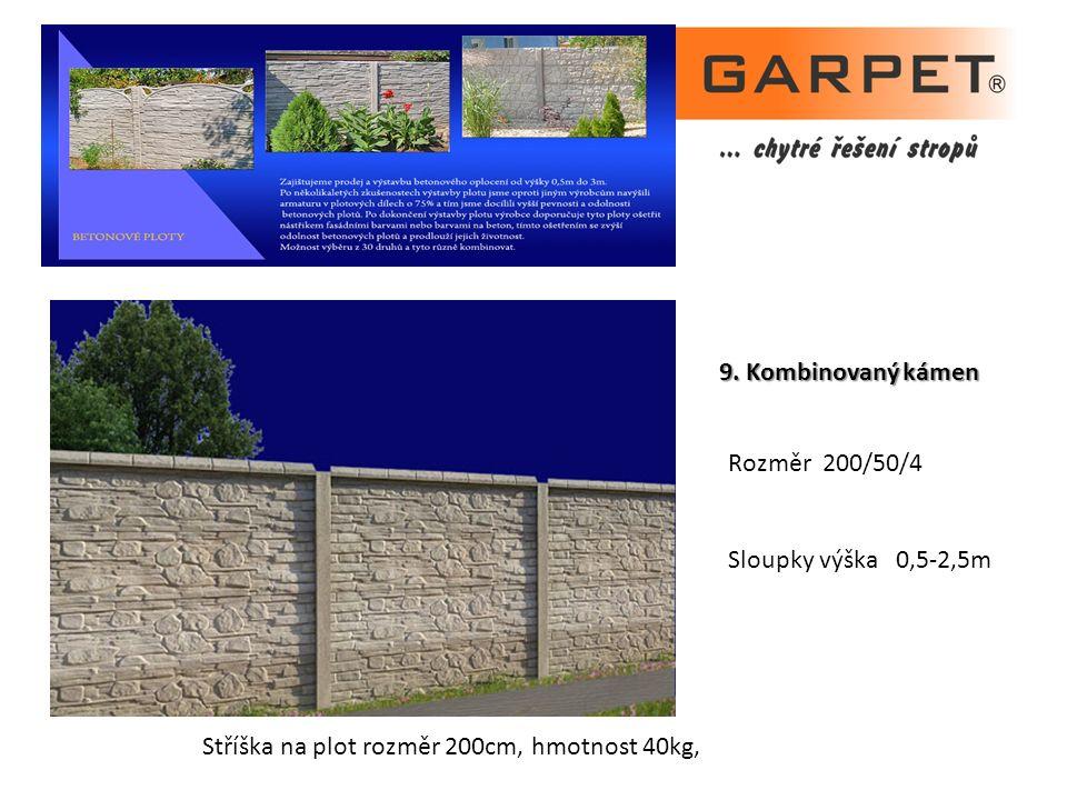 9. Kombinovaný kámen Rozměr 200/50/4 Sloupky výška 0,5-2,5m Stříška na plot rozměr 200cm, hmotnost 40kg,