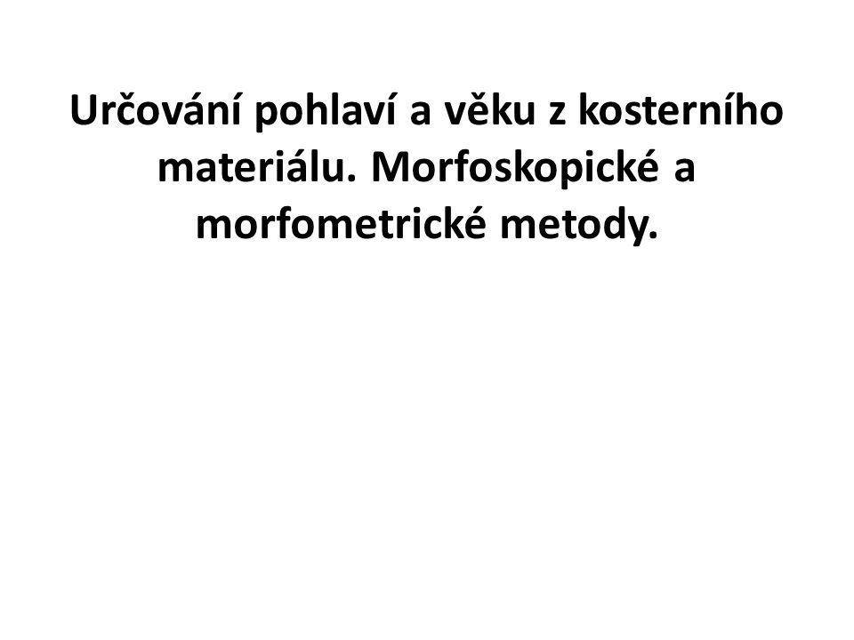 Určování pohlaví a věku z kosterního materiálu. Morfoskopické a morfometrické metody.