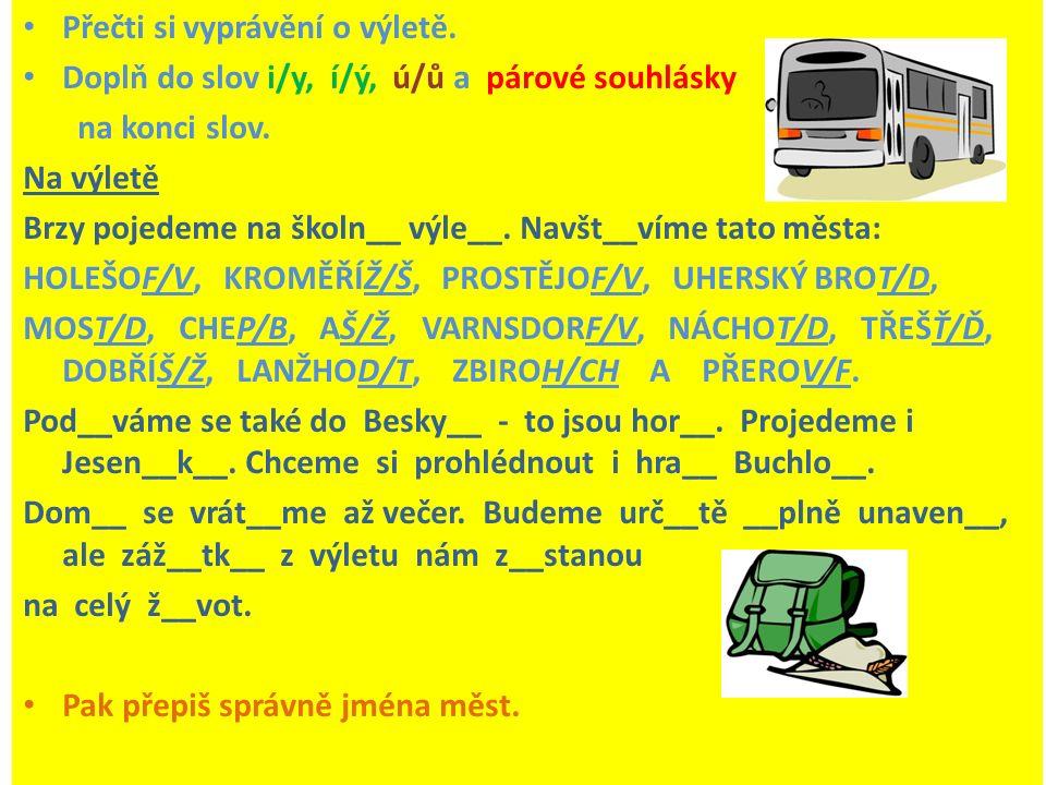 Přečti si vyprávění o výletě.Doplň do slov i/y, í/ý, ú/ů a párové souhlásky na konci slov.