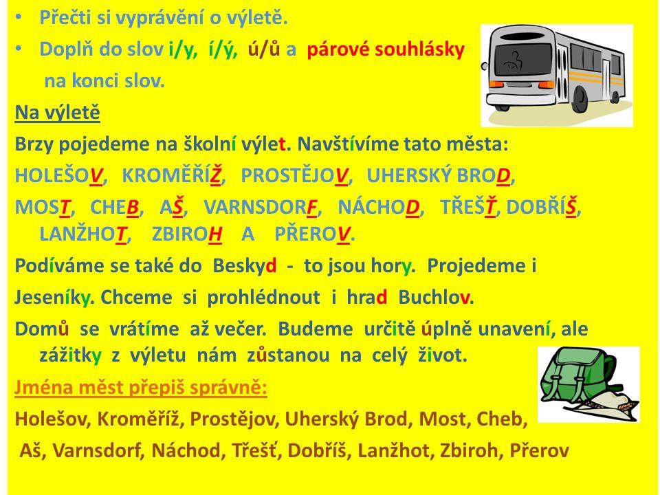 Datum vytvoření: 10.4. 02012 Předmět: Český jazyk Ročník: druhý Anotace: žáci si při ověřování uč.