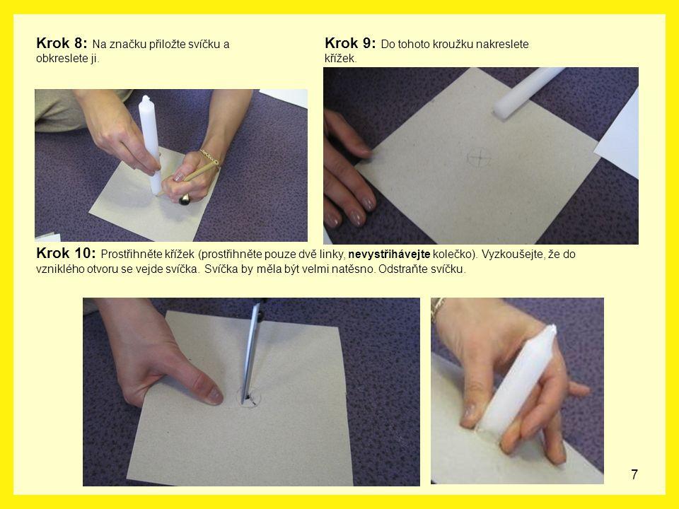 7 Krok 8: Na značku přiložte svíčku a obkreslete ji. Krok 10: Prostřihněte křížek (prostřihněte pouze dvě linky, nevystřihávejte kolečko). Vyzkoušejte